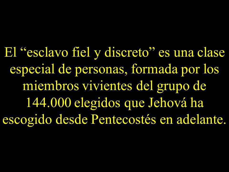 El esclavo fiel y discreto es una clase especial de personas, formada por los miembros vivientes del grupo de 144.000 elegidos que Jehová ha escogido