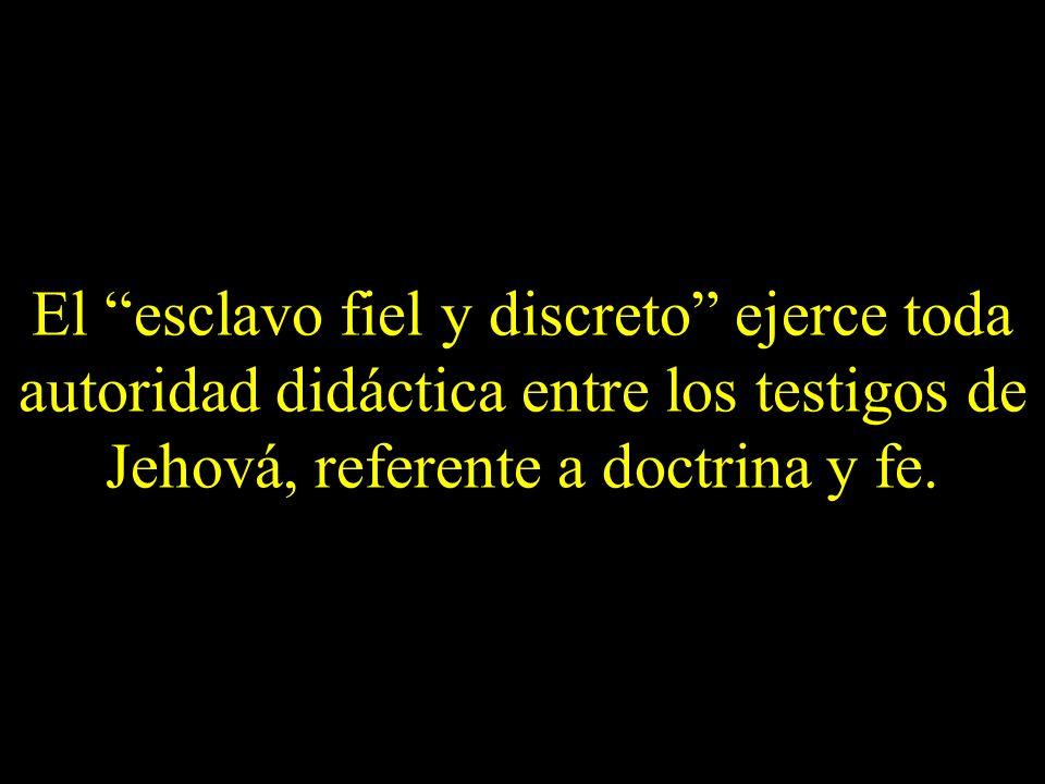 El esclavo fiel y discreto ejerce toda autoridad didáctica entre los testigos de Jehová, referente a doctrina y fe.