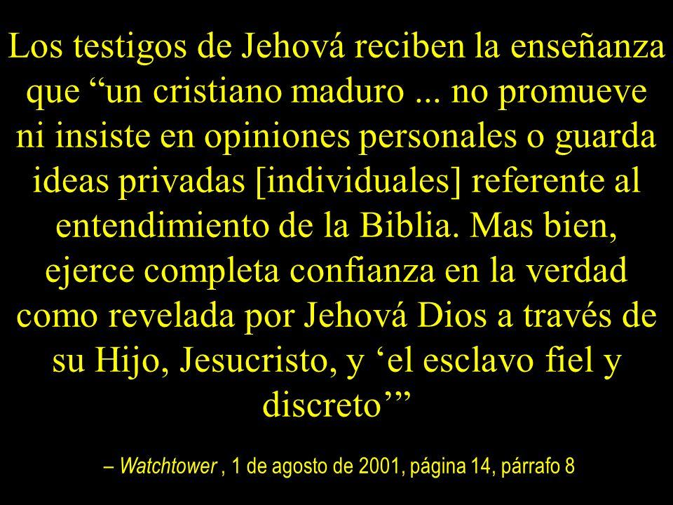 Los testigos de Jehová reciben la enseñanza que un cristiano maduro... no promueve ni insiste en opiniones personales o guarda ideas privadas [individ