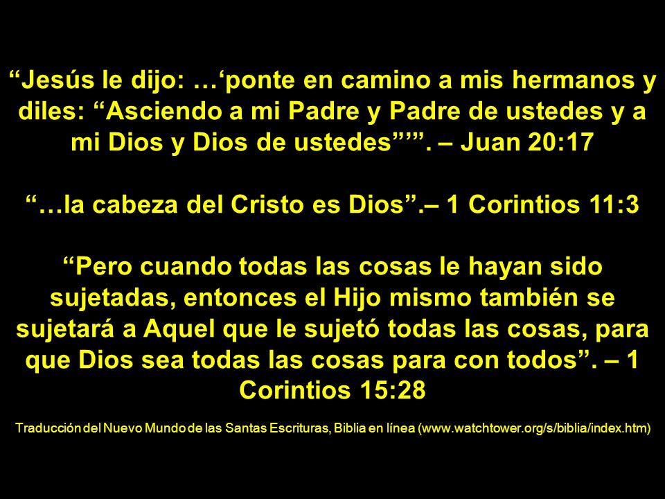 Jesús le dijo: …ponte en camino a mis hermanos y diles: Asciendo a mi Padre y Padre de ustedes y a mi Dios y Dios de ustedes. – Juan 20:17 …la cabeza