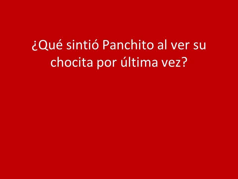 ¿Qué sintió Panchito al ver su chocita por última vez