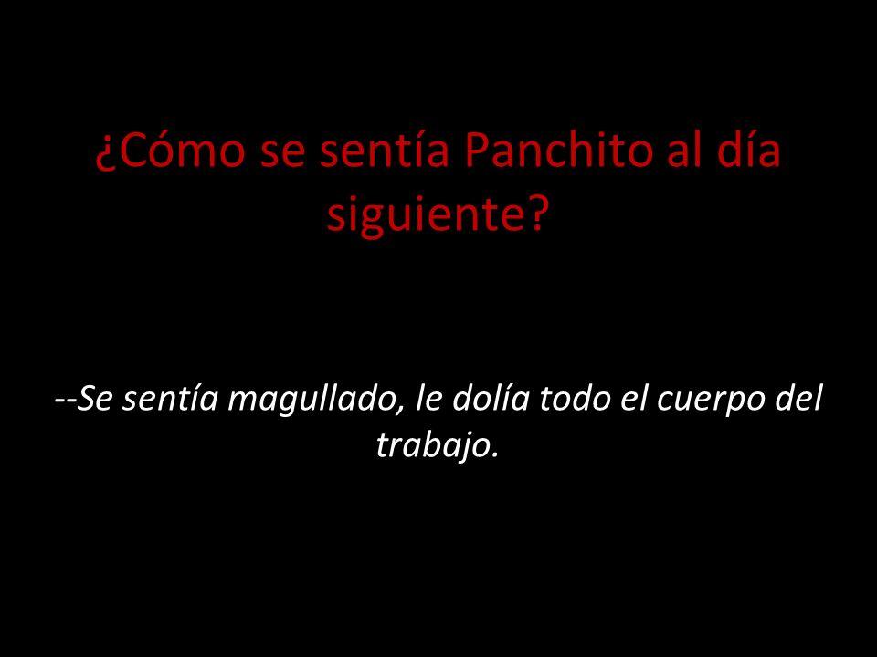 ¿Cómo se sentía Panchito al día siguiente.