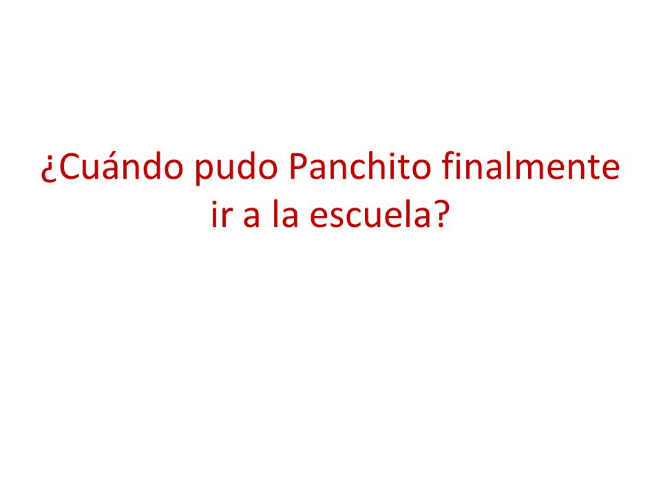 ¿Cuándo pudo Panchito finalmente ir a la escuela
