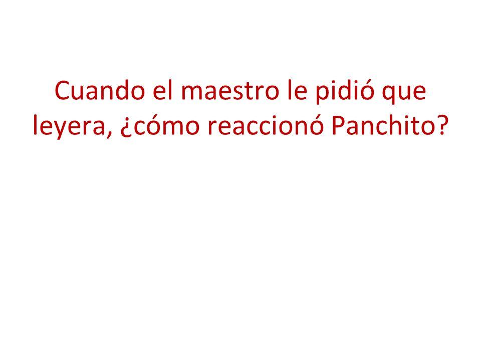 Cuando el maestro le pidió que leyera, ¿cómo reaccionó Panchito