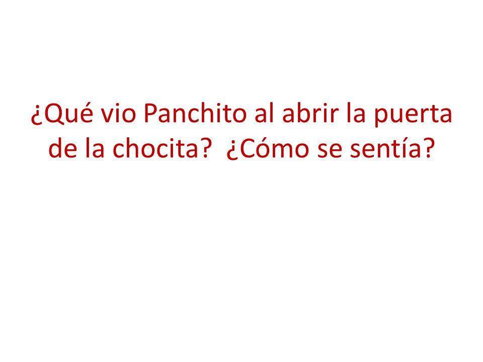 ¿Qué vio Panchito al abrir la puerta de la chocita ¿Cómo se sentía