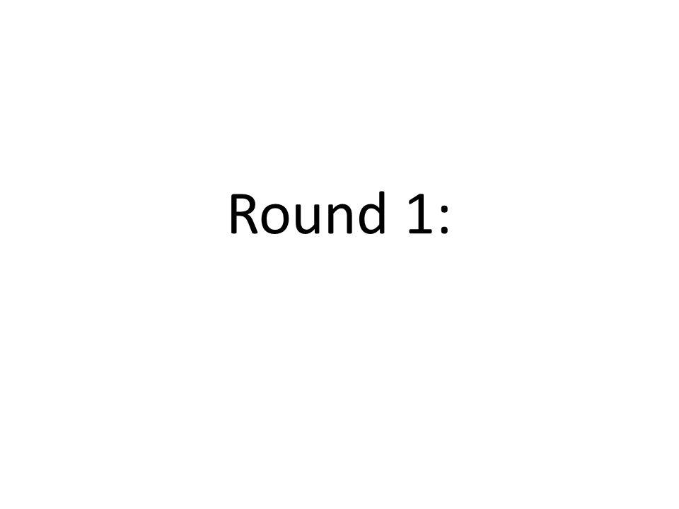 Round 1: