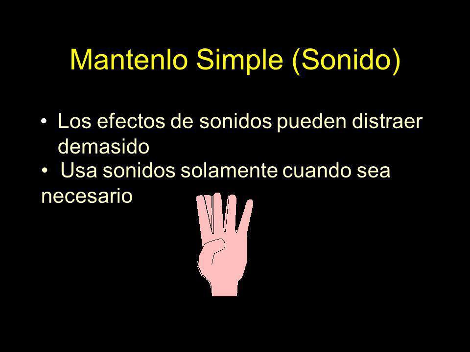 Mantenlo Simple (Sonido) Los efectos de sonidos pueden distraer demasido Usa sonidos solamente cuando sea necesario