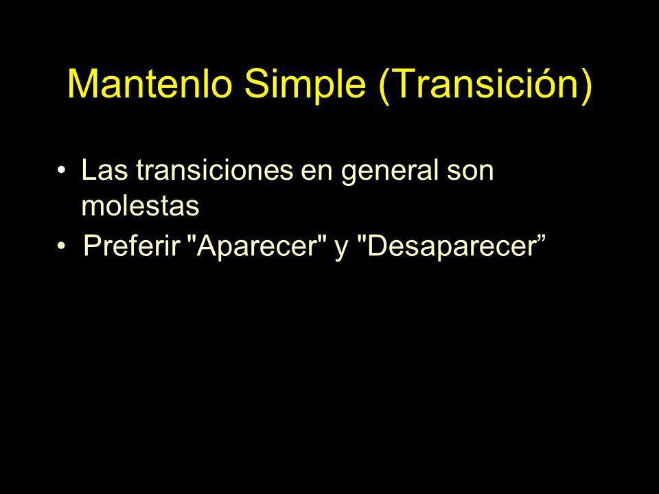Mantenlo Simple (Transición) Las transiciones en general son molestas Preferir