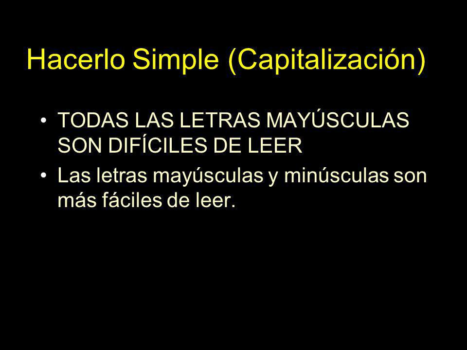 Hacerlo Simple (Capitalización) TODAS LAS LETRAS MAYÚSCULAS SON DIFÍCILES DE LEER Las letras mayúsculas y minúsculas son más fáciles de leer.