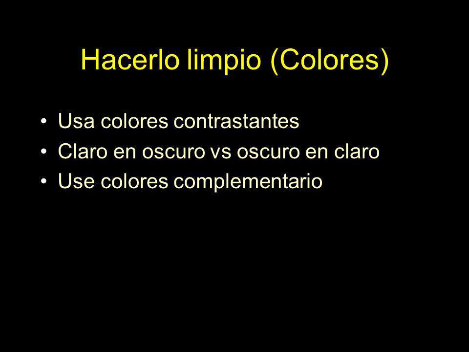 Hacerlo limpio (Colores) Usa colores contrastantes Claro en oscuro vs oscuro en claro Use colores complementario