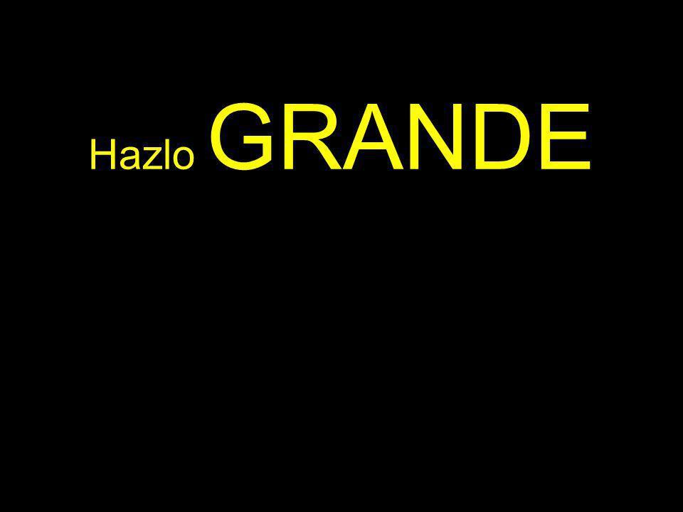 Hazlo GRANDE