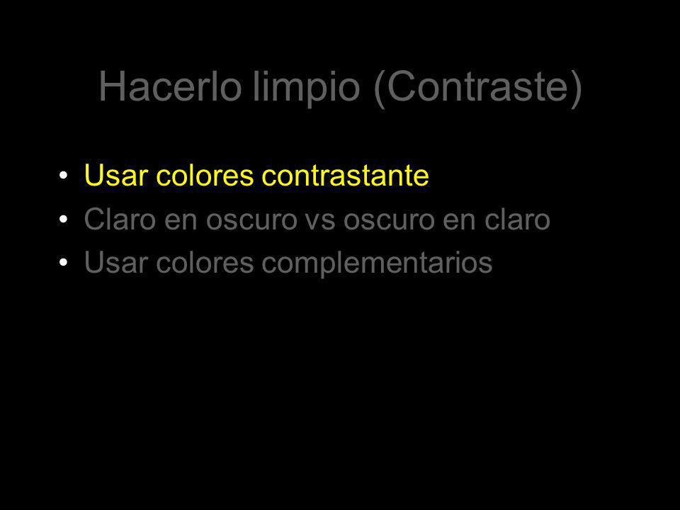 Hacerlo limpio (Contraste) Usar colores contrastante Claro en oscuro vs oscuro en claro Usar colores complementarios
