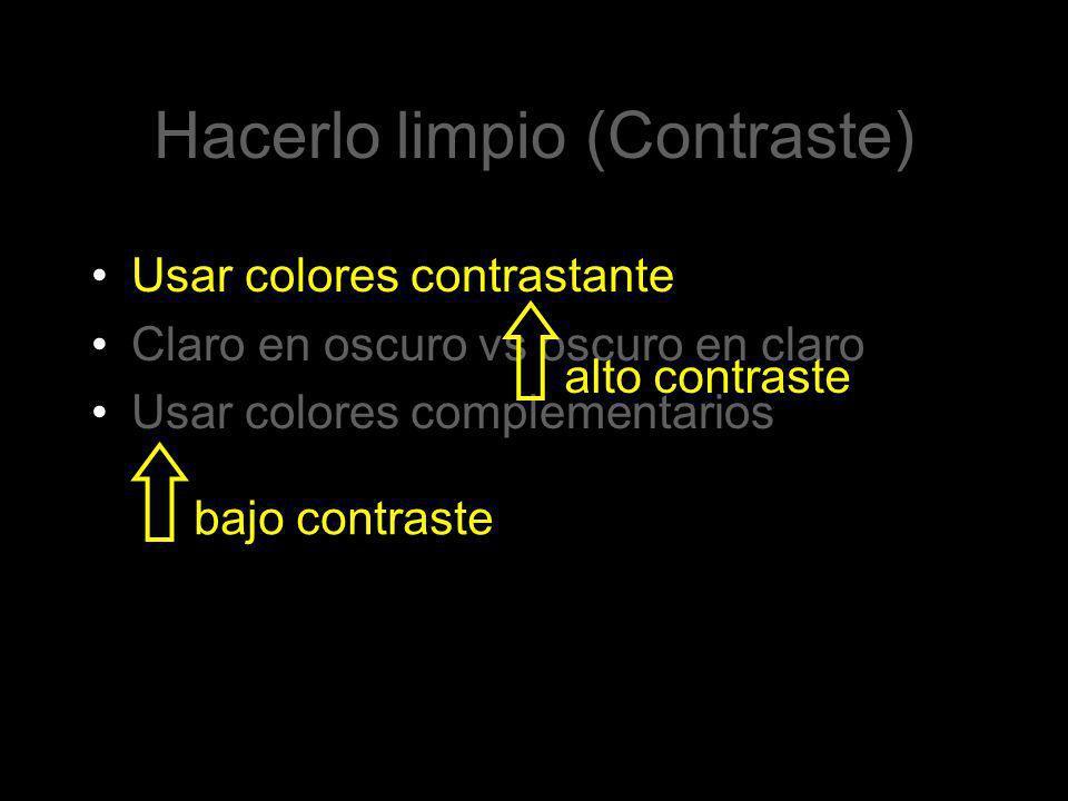 Hacerlo limpio (Contraste) Usar colores contrastante Claro en oscuro vs oscuro en claro Usar colores complementarios bajo contrastealto contraste