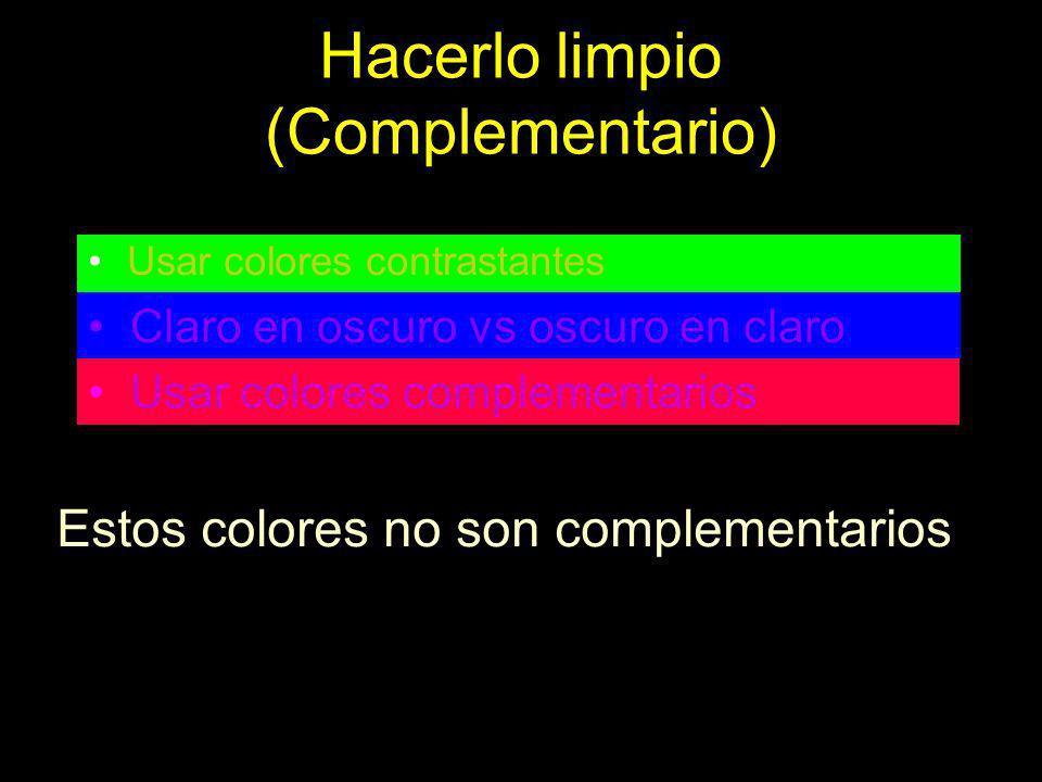 Hacerlo limpio (Complementario) Usar colores contrastantes Claro en oscuro vs oscuro en claro Usar colores complementarios Estos colores no son comple
