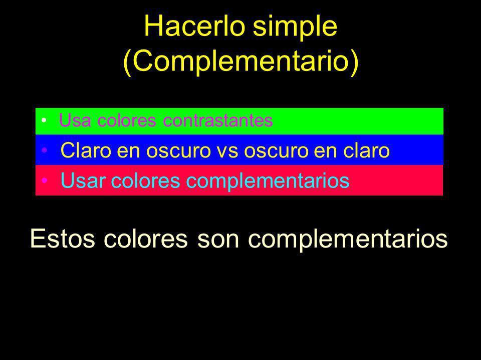 Hacerlo simple (Complementario) Usa colores contrastantes Claro en oscuro vs oscuro en claro Usar colores complementarios Estos colores son complement