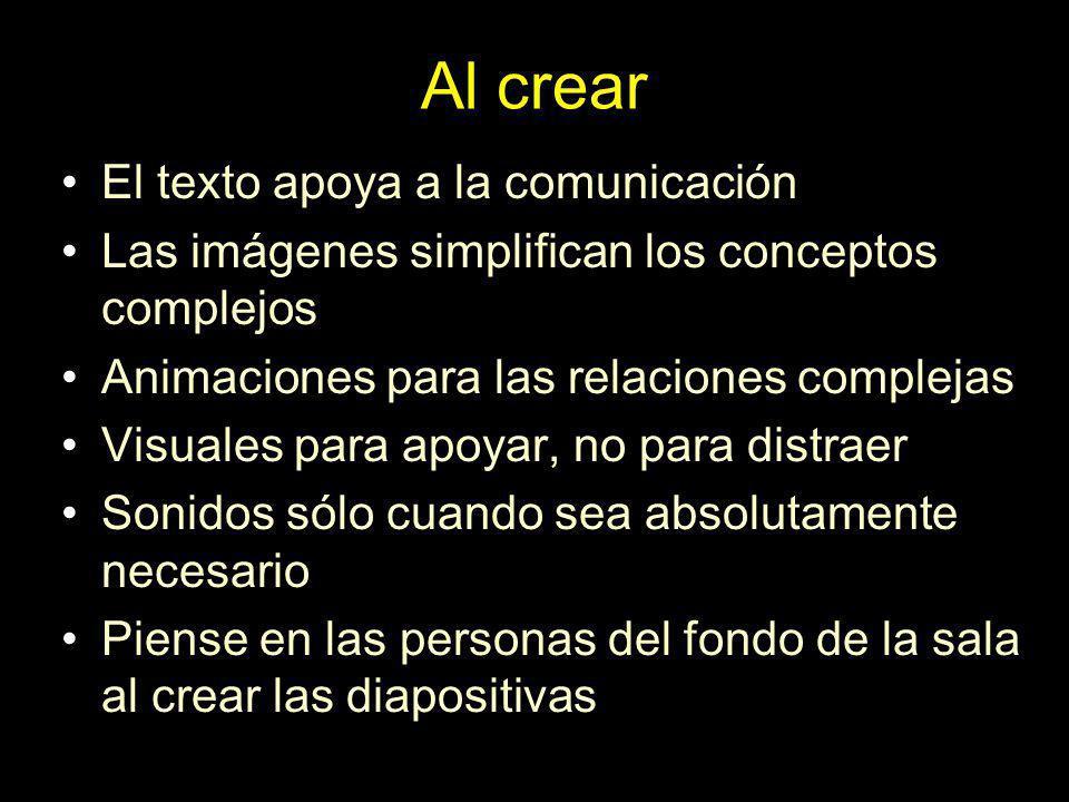Al crear El texto apoya a la comunicación Las imágenes simplifican los conceptos complejos Animaciones para las relaciones complejas Visuales para apo
