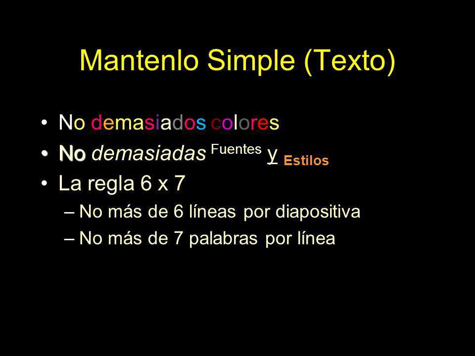 Mantenlo Simple (Texto) No demasiados colores NoNo demasiadas Fuentes y Estilos La regla 6 x 7 –No más de 6 líneas por diapositiva –No más de 7 palabr