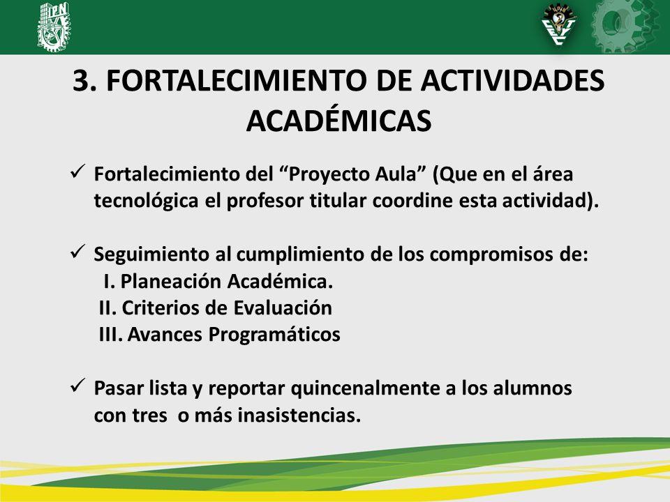 3. FORTALECIMIENTO DE ACTIVIDADES ACADÉMICAS Fortalecimiento del Proyecto Aula (Que en el área tecnológica el profesor titular coordine esta actividad