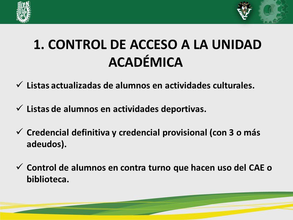1. CONTROL DE ACCESO A LA UNIDAD ACADÉMICA Listas actualizadas de alumnos en actividades culturales. Listas de alumnos en actividades deportivas. Cred