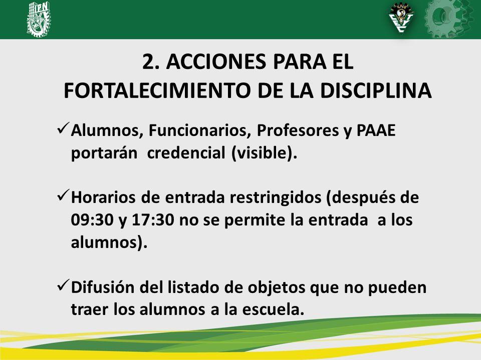 2. ACCIONES PARA EL FORTALECIMIENTO DE LA DISCIPLINA Alumnos, Funcionarios, Profesores y PAAE portarán credencial (visible). Horarios de entrada restr
