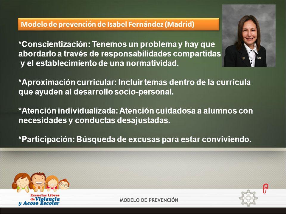 Modelo de prevención de Isabel Fernández (Madrid) *Conscientización: Tenemos un problema y hay que abordarlo a través de responsabilidades compartidas