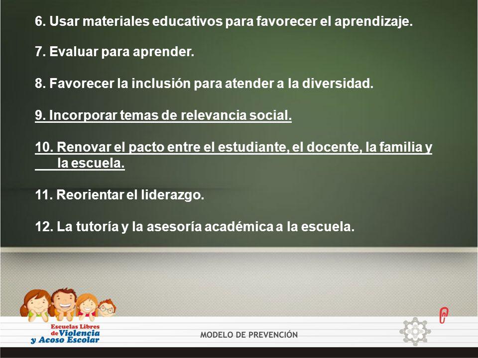 7. Evaluar para aprender. 8. Favorecer la inclusión para atender a la diversidad. 9. Incorporar temas de relevancia social. 10. Renovar el pacto entre