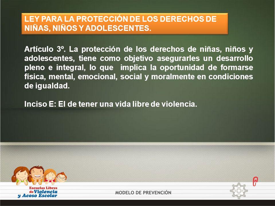 LEY PARA LA PROTECCIÓN DE LOS DERECHOS DE NIÑAS, NIÑOS Y ADOLESCENTES. Artículo 3º. La protección de los derechos de niñas, niños y adolescentes, tien