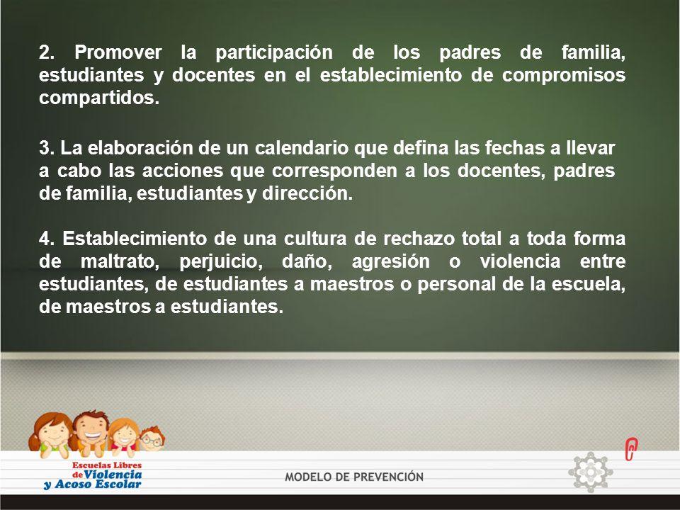 2. Promover la participación de los padres de familia, estudiantes y docentes en el establecimiento de compromisos compartidos. 3. La elaboración de u