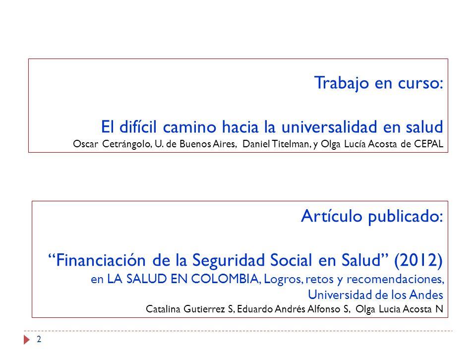 2 Trabajo en curso: El difícil camino hacia la universalidad en salud Oscar Cetrángolo, U. de Buenos Aires, Daniel Titelman, y Olga Lucía Acosta de CE