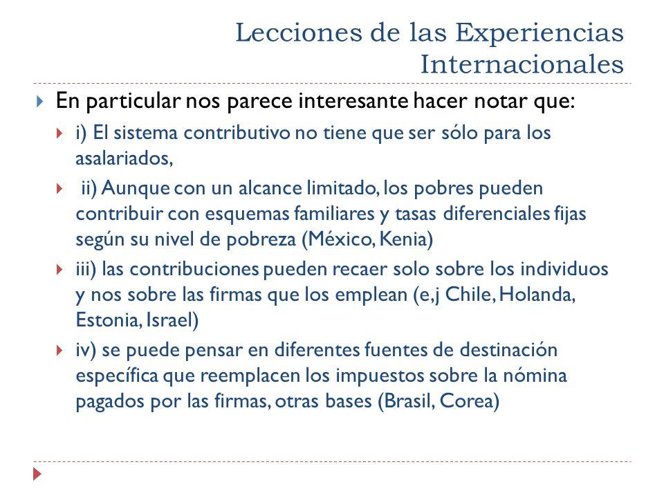 Lecciones de las Experiencias Internacionales En particular nos parece interesante hacer notar que: i) El sistema contributivo no tiene que ser sólo p