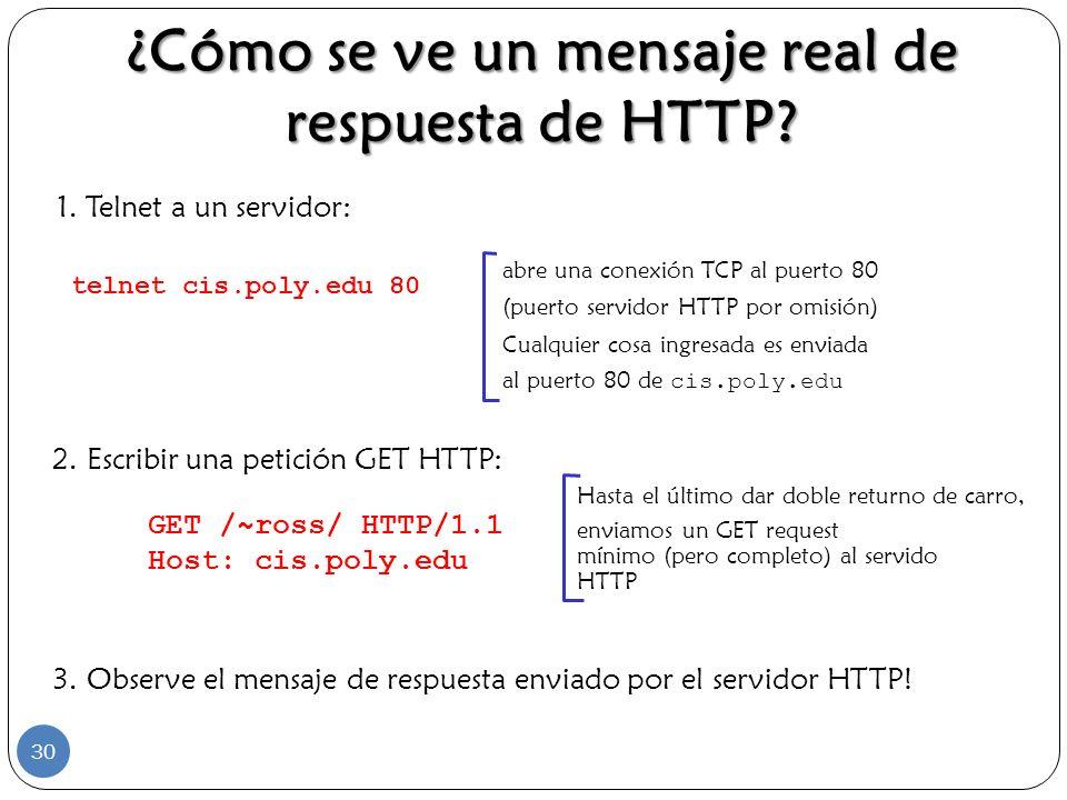 ¿Cómo se ve un mensaje real de respuesta de HTTP? 1. Telnet a un servidor: abre una conexión TCP al puerto 80 (puerto servidor HTTP por omisión) Cualq