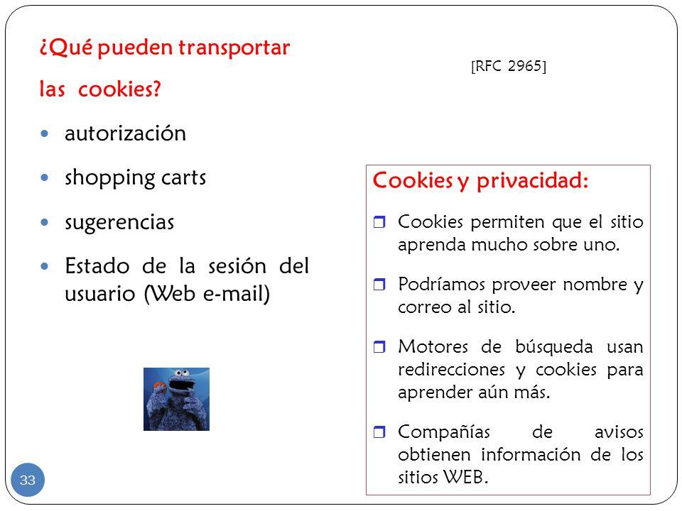 ¿Qué pueden transportar las cookies? autorización shopping carts sugerencias Estado de la sesión del usuario (Web e-mail) Cookies y privacidad: Cookie