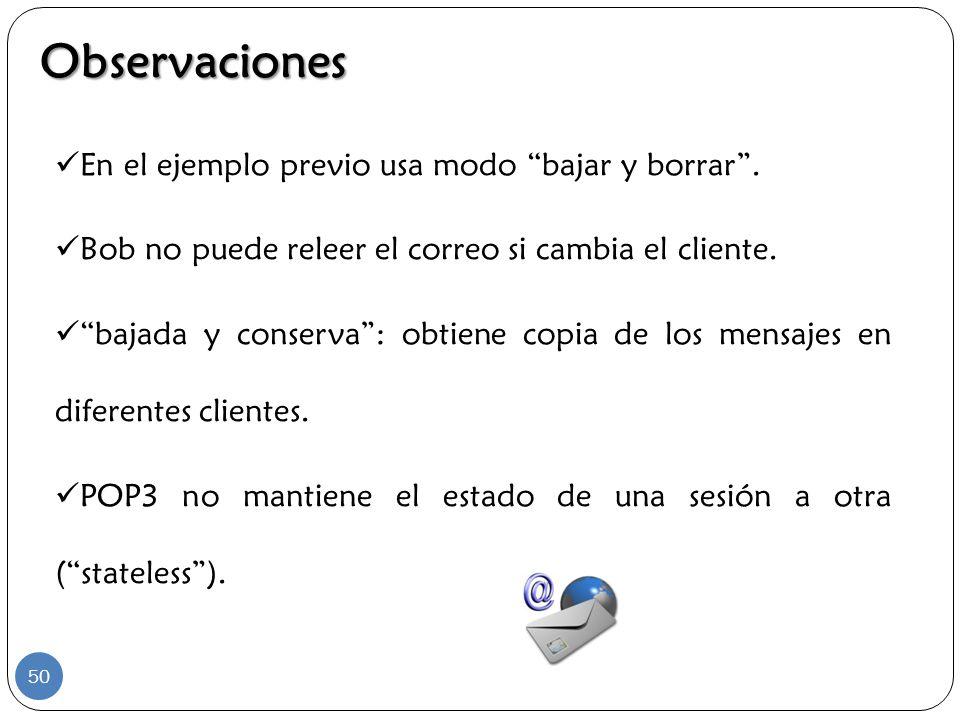 En el ejemplo previo usa modo bajar y borrar. Bob no puede releer el correo si cambia el cliente. bajada y conserva: obtiene copia de los mensajes en