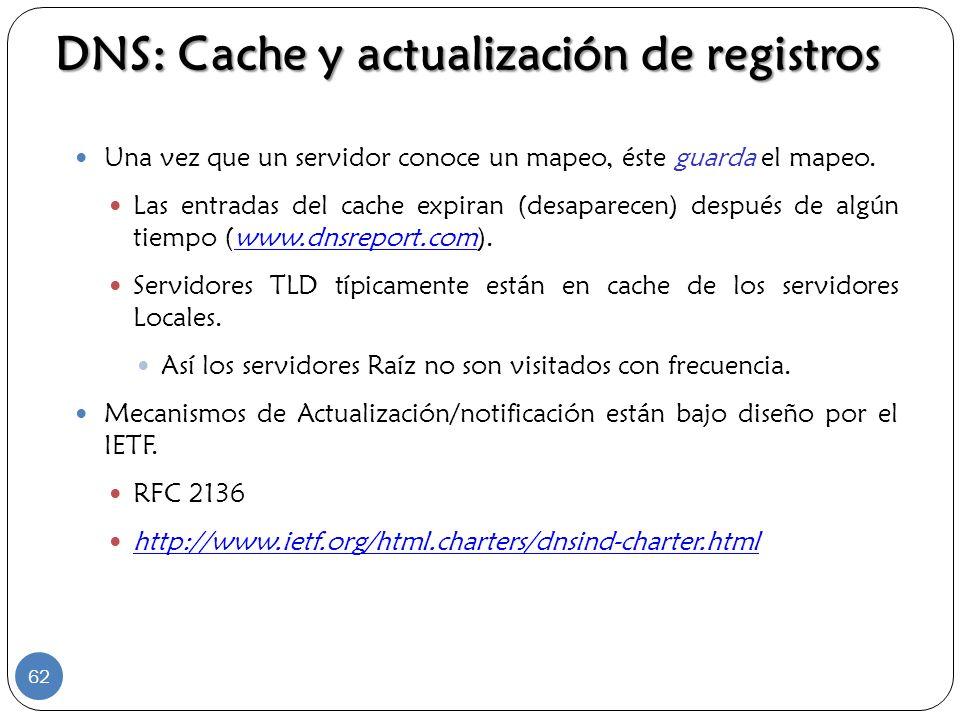 DNS: Cache y actualización de registros Una vez que un servidor conoce un mapeo, éste guarda el mapeo. Las entradas del cache expiran (desaparecen) de