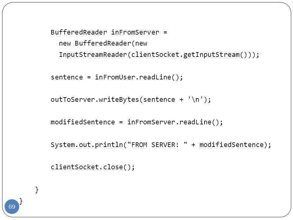 BufferedReader inFromServer = new BufferedReader(new InputStreamReader(clientSocket.getInputStream())); sentence = inFromUser.readLine(); outToServer.