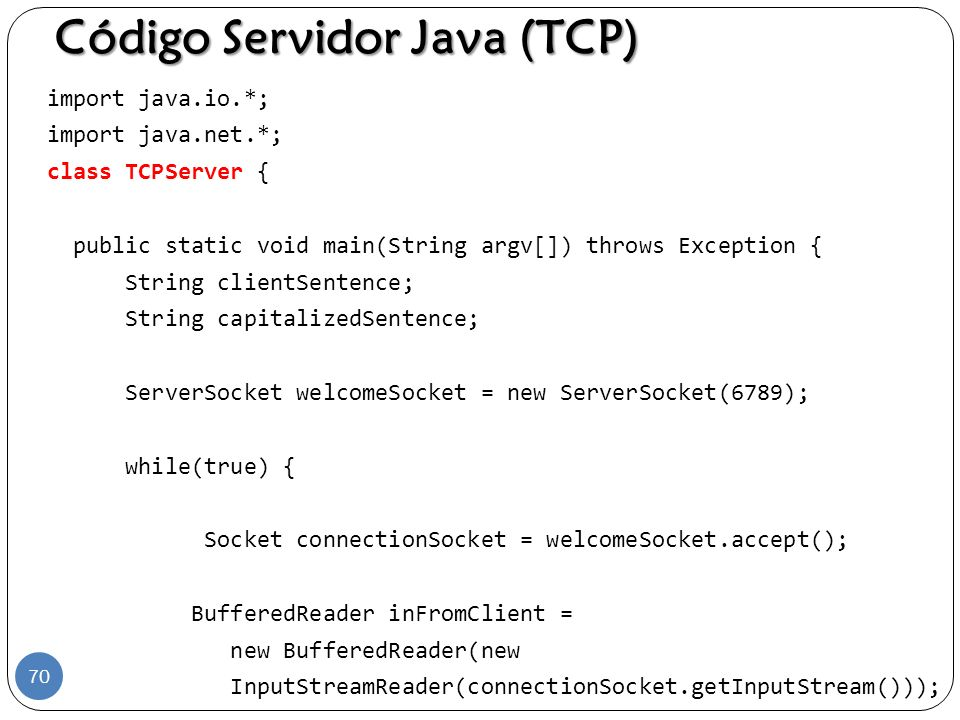 Código Servidor Java (TCP) import java.io.*; import java.net.*; class TCPServer { public static void main(String argv[]) throws Exception { String cli