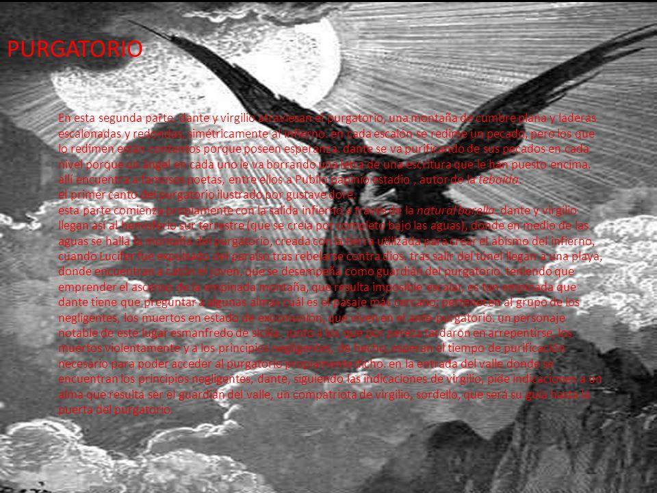 En esta segunda parte, dante y virgilio atraviesan el purgatorio, una montaña de cumbre plana y laderas escalonadas y redondas, simétricamente al infierno.