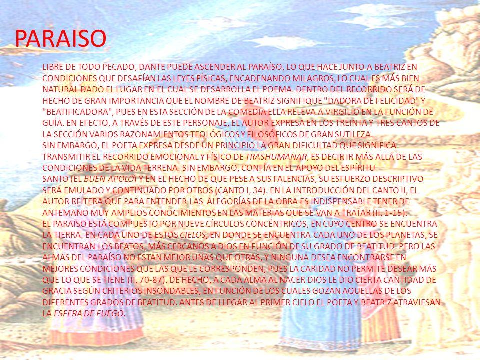 LIBRE DE TODO PECADO, DANTE PUEDE ASCENDER AL PARAÍSO, LO QUE HACE JUNTO A BEATRIZ EN CONDICIONES QUE DESAFÍAN LAS LEYES FÍSICAS, ENCADENANDO MILAGROS, LO CUAL ES MÁS BIEN NATURAL DADO EL LUGAR EN EL CUAL SE DESARROLLA EL POEMA.