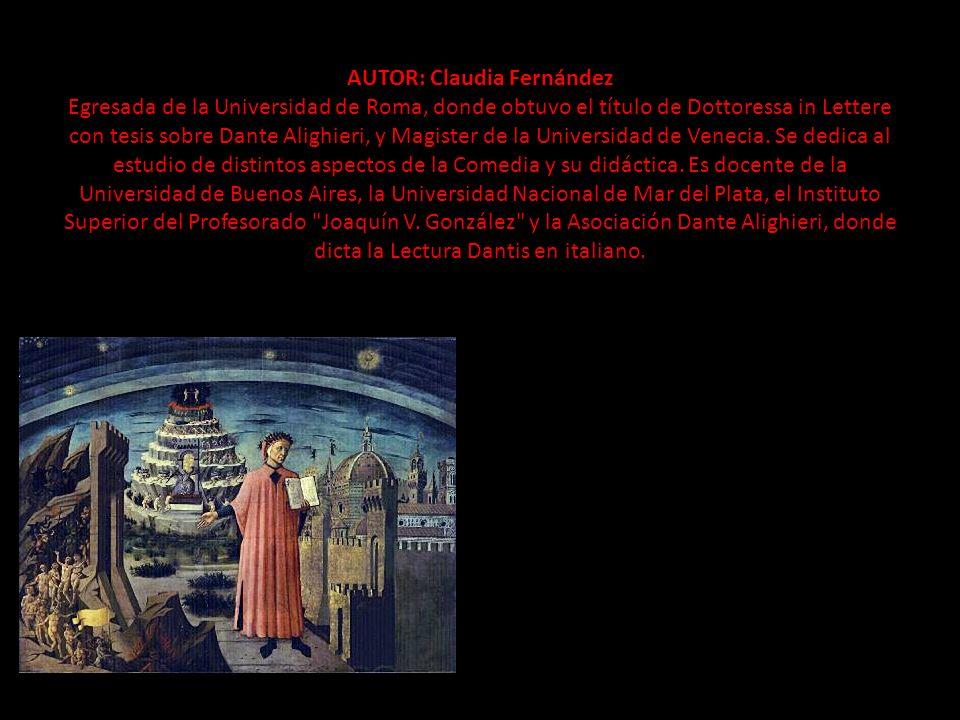 AUTOR: Claudia Fernández Egresada de la Universidad de Roma, donde obtuvo el título de Dottoressa in Lettere con tesis sobre Dante Alighieri, y Magister de la Universidad de Venecia.