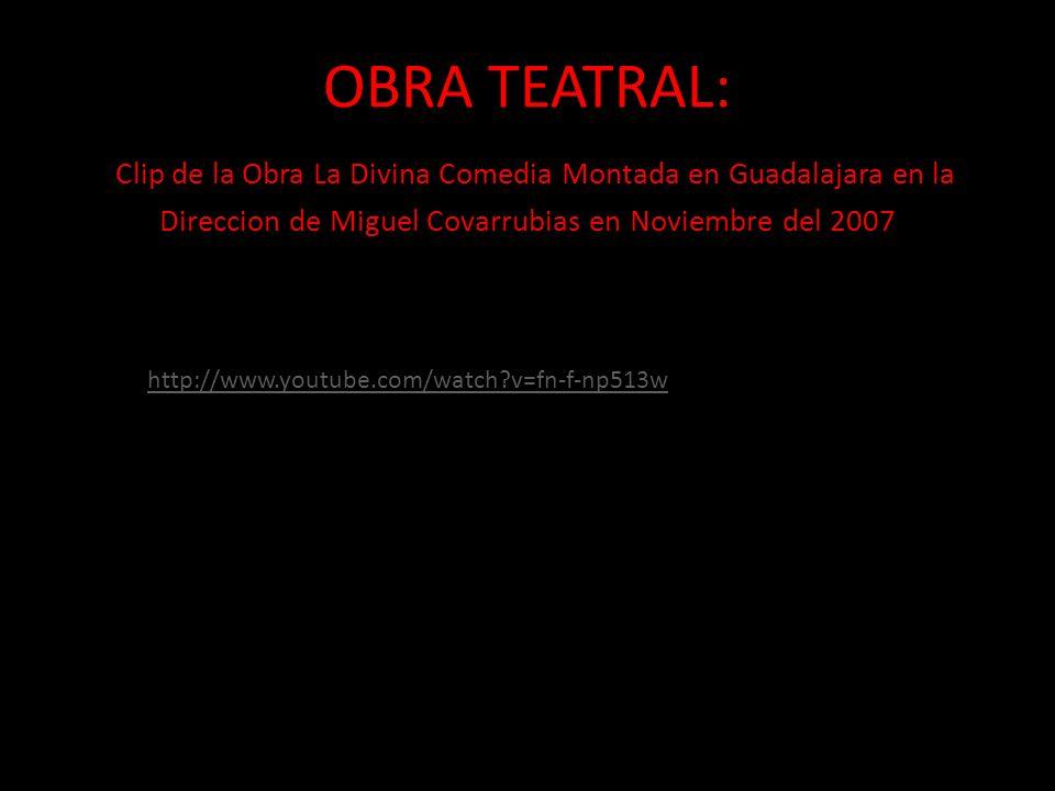 OBRA TEATRAL: Clip de la Obra La Divina Comedia Montada en Guadalajara en la Direccion de Miguel Covarrubias en Noviembre del 2007 http://www.youtube.com/watch?v=fn-f-np513w