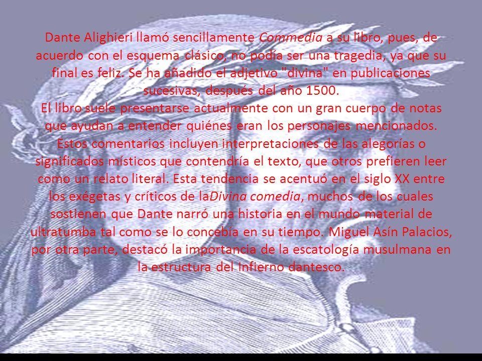 Dante Alighieri llamó sencillamente Commedia a su libro, pues, de acuerdo con el esquema clásico, no podía ser una tragedia, ya que su final es feliz.