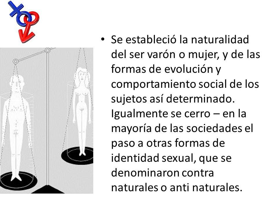 Se estableció la naturalidad del ser varón o mujer, y de las formas de evolución y comportamiento social de los sujetos así determinado. Igualmente se