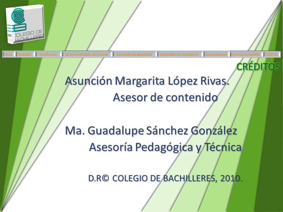 Asunción Margarita López Rivas. Asesor de contenido Ma. Guadalupe Sánchez González Asesoría Pedagógica y Técnica D.R© COLEGIO DE BACHILLERES, 2010. In