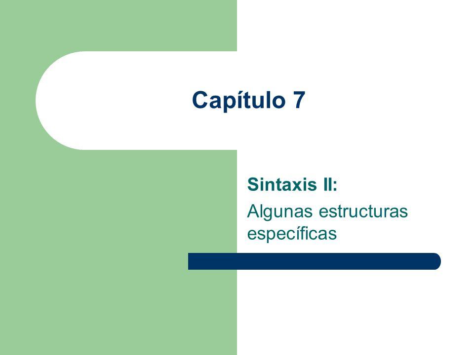 Capítulo 7 Sintaxis II: Algunas estructuras específicas
