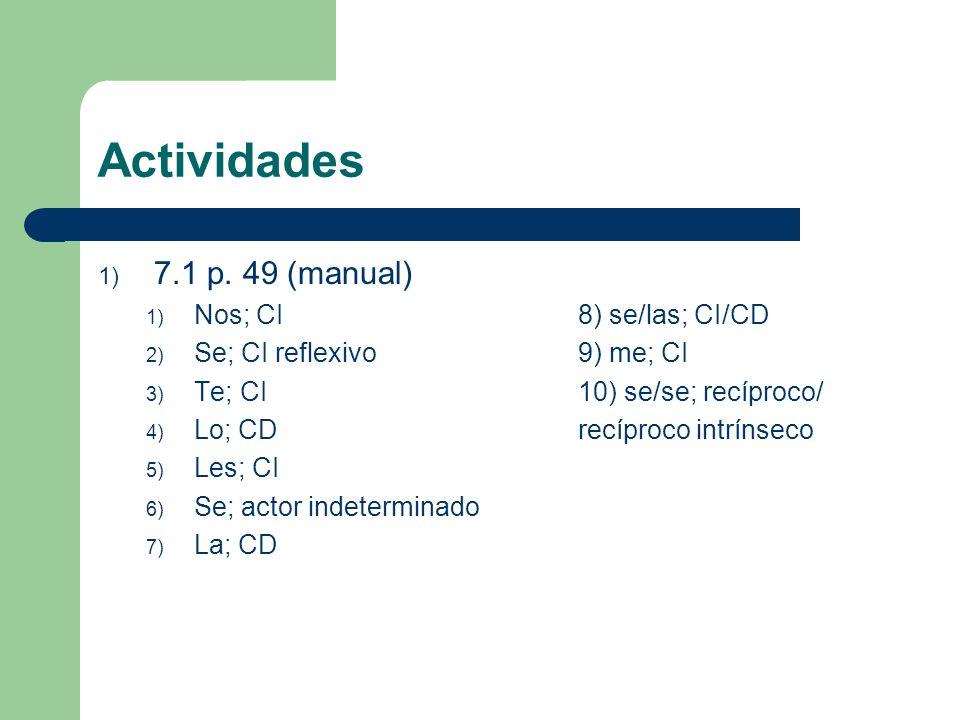 Actividades 1) 7.1 p. 49 (manual) 1) Nos; CI8) se/las; CI/CD 2) Se; CI reflexivo9) me; CI 3) Te; CI10) se/se; recíproco/ 4) Lo; CDrecíproco intrínseco