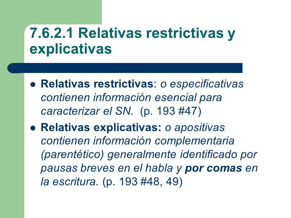 7.6.2.1 Relativas restrictivas y explicativas Relativas restrictivas: o especificativas contienen información esencial para caracterizar el SN. (p. 19