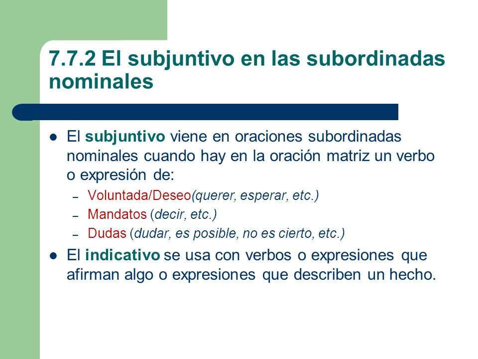 7.7.2 El subjuntivo en las subordinadas nominales El subjuntivo viene en oraciones subordinadas nominales cuando hay en la oración matriz un verbo o e