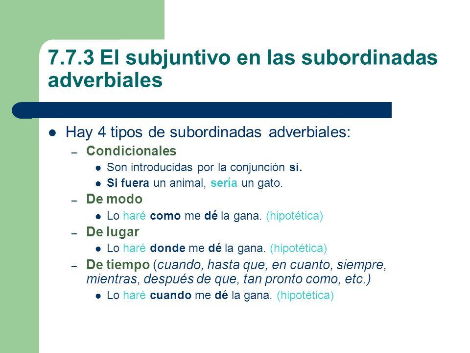 7.7.3 El subjuntivo en las subordinadas adverbiales Hay 4 tipos de subordinadas adverbiales: – Condicionales Son introducidas por la conjunción si. Si