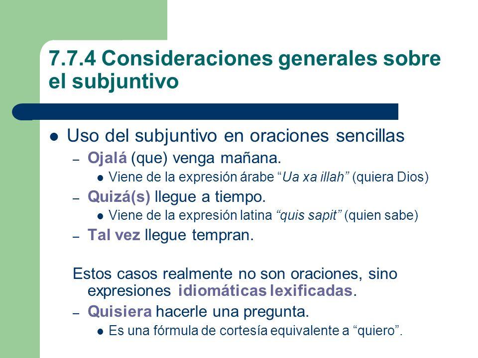 7.7.4 Consideraciones generales sobre el subjuntivo Uso del subjuntivo en oraciones sencillas – Ojalá (que) venga mañana. Viene de la expresión árabe