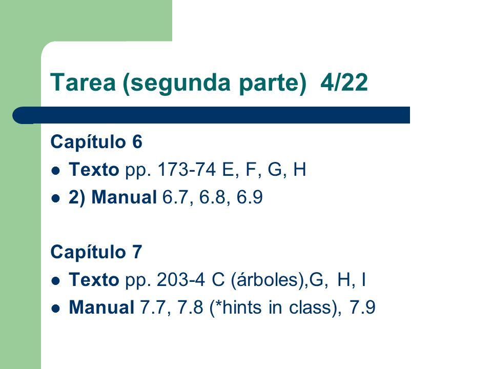 Tarea (segunda parte) 4/22 Capítulo 6 Texto pp. 173-74 E, F, G, H 2) Manual 6.7, 6.8, 6.9 Capítulo 7 Texto pp. 203-4 C (árboles),G, H, I Manual 7.7, 7